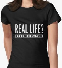 Gamer: Real life? Never heard of that server!  Womens Fitted T-Shirt