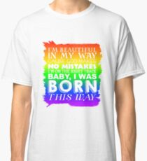 Born This Way Classic T-Shirt