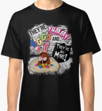 "Easter Egg Bunny Rabbit ""They're Yummy Eggs And They're All Mine"" Design. Classic T-Shirt"