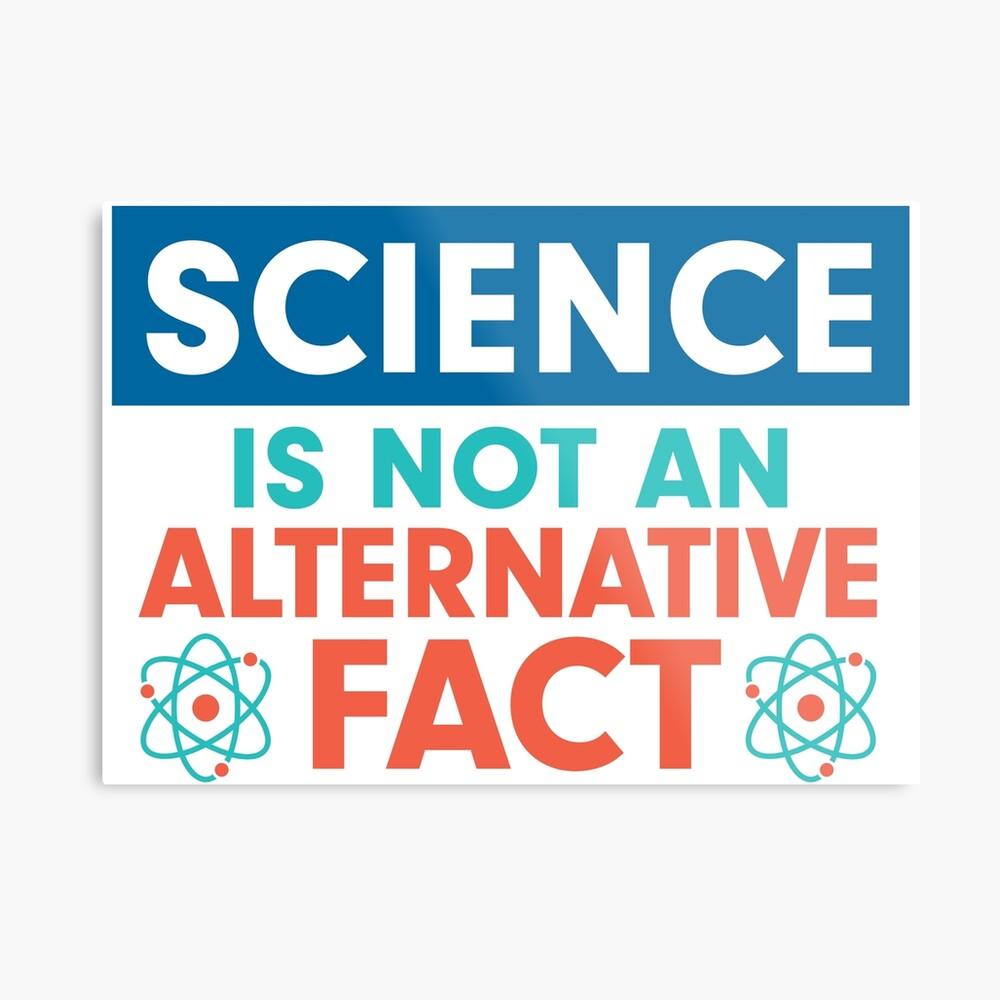 Wissenschaft ist NICHT und alternative Tatsache Metallbild
