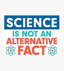 Science is NOT and Alternative Fact Photographic Print