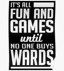 Gamer: It's all fun and games until no one buys wards!  Poster
