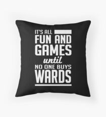Gamer: It's all fun and games until no one buys wards!  Throw Pillow