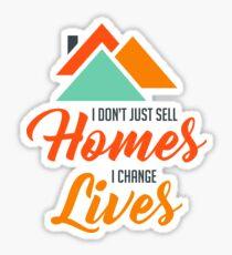 I Don't Just Sell Homes I Change Lives - Funny Inspirational Real Estate Agent Broker Salesperson Gift Sticker