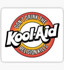 Don't drink the kool-aid... Sticker