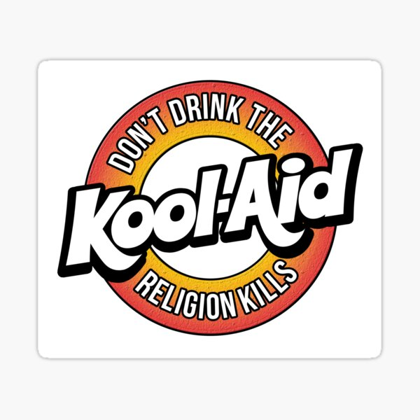Don't drink the kool-aid... Sticker