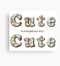 Cute, Cute... in a stupid ass way Metal Print