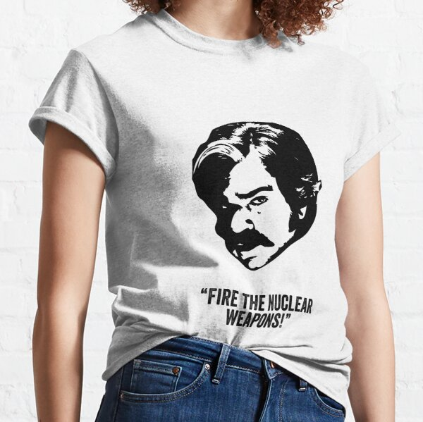 Toast of London 'Fire the Nuclear Weapons' quote Classic T-Shirt