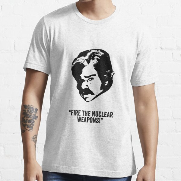 Toast of London 'Fire the Nuclear Weapons' quote Essential T-Shirt