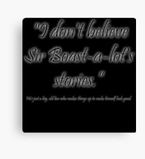 I don't believe Sir Boast-a-lot's stories! Canvas Print