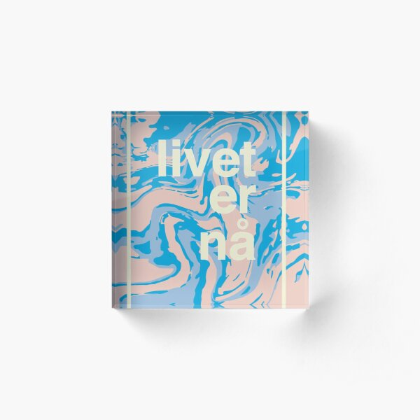 "Livet er nå - ""life is now"" Acrylic Block"