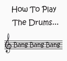 How To Play the Drums...