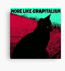 Cat More Like Crapitalism Canvas Print