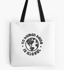 NO HUMAN BEING IS ILLEGAL Tote Bag