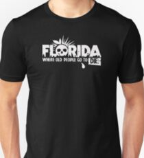 Florida Where Old People Go To Die T-Shirt