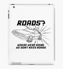 Where we're going we don't need roads iPad Case/Skin