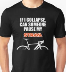IF I COLLAPSE, CAN SOMEONE PAUSE MY STRAVA Unisex T-Shirt