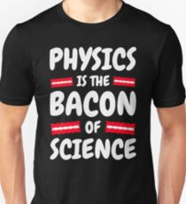 Physics is the Bacon of Science Unisex T-Shirt