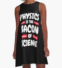 Physics is the Bacon of Science A-Line Dress