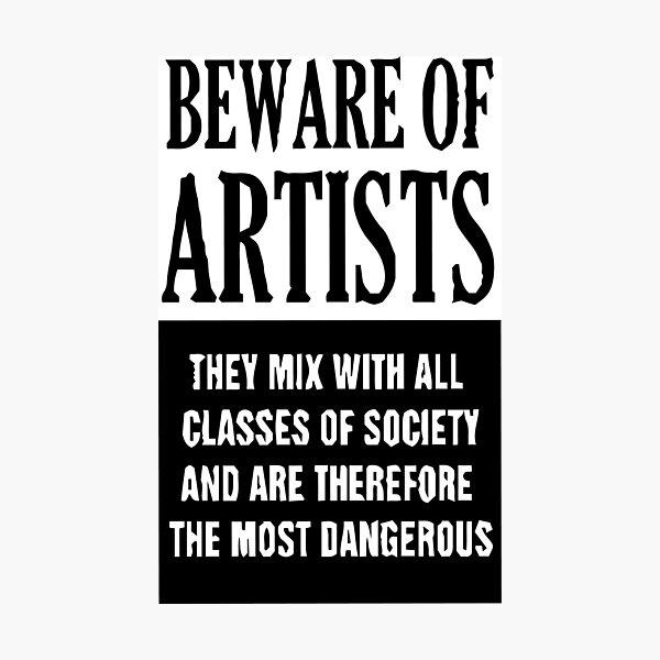 Beware Of Artists Photographic Print