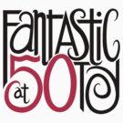 Fantastic at 50 by Mariana Musa