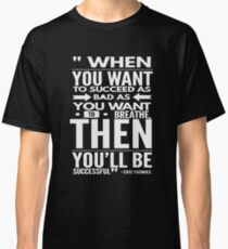 Want To Succeed As Bad As You Want To Breath ET Quote Classic T-Shirt