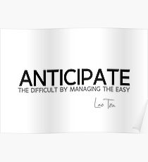 anticipate the difficult by managing the easy - lao tzu Poster