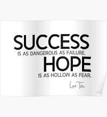 success is as dangerous as failure - lao tzu Poster