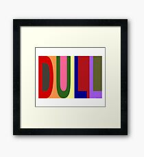 DULL 01 Framed Print