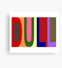 DULL 01 Canvas Print