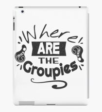Where are the Groupies? iPad Case/Skin
