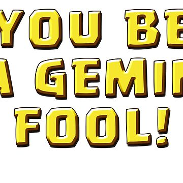 YOU BE A GEMIN FOOL by ADHDDESIGN