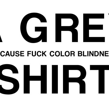 A GREY (BECAUSE FUCK COLOR BLINDNESS) SHIRT by GsusChrist