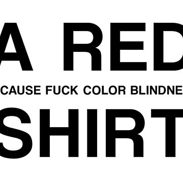 A RED(BECAUSE FUCK COLOR BLINDNESS) SHIRT by GsusChrist