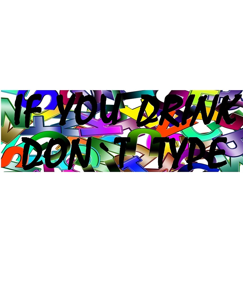 If You Drink Don't Type by lucianobdn