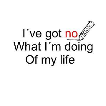 I've got no glue what I'm doing of my life by lucianobdn