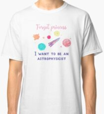Forget Princess I Want To Be An Astrophysicist T-Shirt for Kids Girls Classic T-Shirt