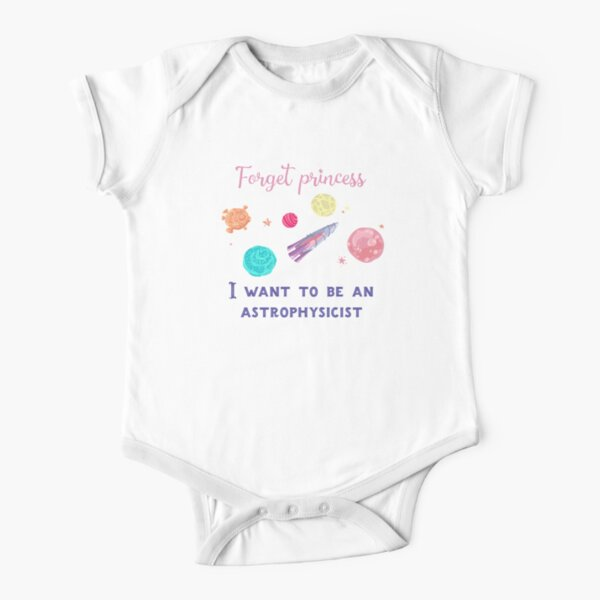 Forget Princess I Want To Be An Astrophysicist T-Shirt for Kids Girls Short Sleeve Baby One-Piece