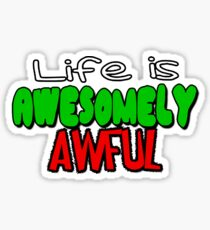 Life is Awesomely Awful Sticker
