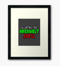 Life is Awesomely Awful Framed Print