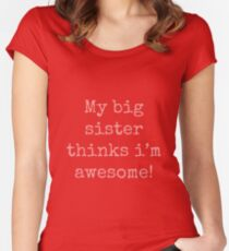 My big sister thinks i'm awesome! Women's Fitted Scoop T-Shirt