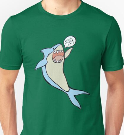 the 'have a lovely day' shark T-Shirt
