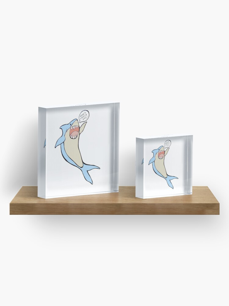 Alternate view of the 'have a lovely day' shark Acrylic Block