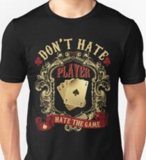 Poker Playing Design: Don't Hate The Player Hate the Game Unisex T-Shirt