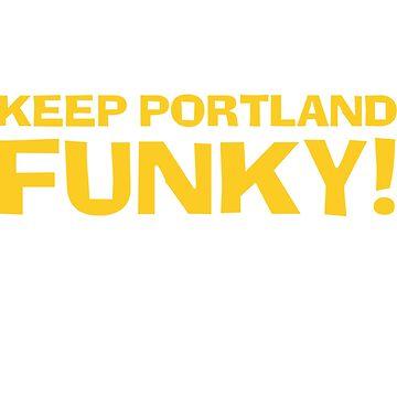 Keep Portland Funky! by nwsoulacademy