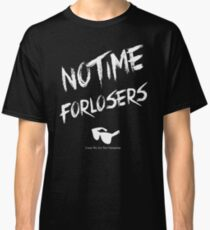 No Time For Losers Classic T-Shirt