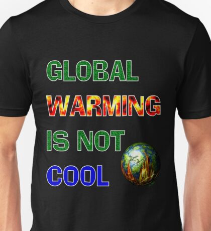 GLOBAL WARMING IS NOT COOL T-Shirt
