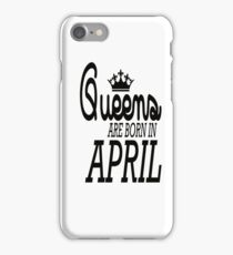 Queens are born in april, birthday gift iPhone Case/Skin
