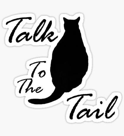 Talk to the Tail Sticker