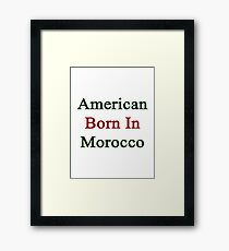 American Born In Morocco  Framed Print